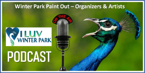 New I LUV Winter Park Podcast With Organizers & Artists from the 2019 Winter Park Paint Out!